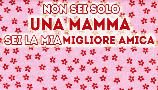 Top Festa della Mamma 2017: IMMAGINI, VIDEO e FRASI da dedicare alla  DA37