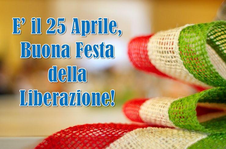 """Auguri di """"Buon 25 Aprile"""" e """"Buona Festa della Liberazione"""": le più ..."""
